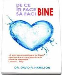 De Ce Iti Face Bine Sa Faci Bine - David R. Hamilton
