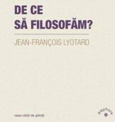 De ce sa filosofam - Jean-Francois Lyotard