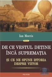 De ce Vestul detine inca suprematia - Ian Morris
