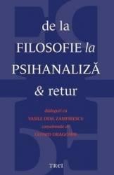 De la filosofie la psihanaliza si retur. Dialoguri cu Vasile Dem. Zamfirescu consemnate de Leonid Dragomir