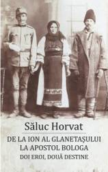 De la Ion al Glanetasului la Apostol Bologa - Saluc Horvat