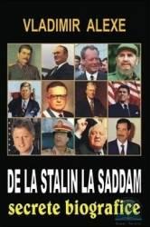 De la Stalin la Saddam Secrete biografice - Vladimir Alexe Carti