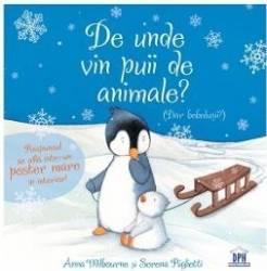 De unde vin puii de animale - Anna Milbourne Serena Riglietti