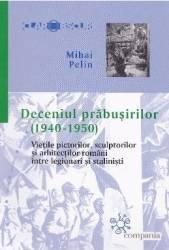 Deceniul prabusirilor 1940-1950 - Mihai Pelin