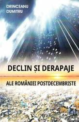 Declin si derapaje ale Romaniei postdecembriste - Drinceanu Dumitru