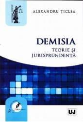 Demisia. Teorie si jurisprudenta - Alexandru Ticlea
