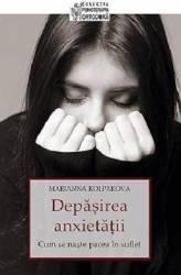 Depasirea anxietatii - Marianna Kolpakova Carti