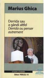 Derrida sau a gandi altfel - Marius Ghica