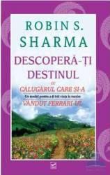Descopera-ti destinul - Robin S. Sharma