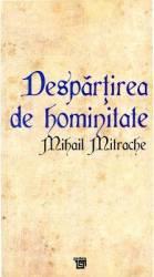Despartirea de Hominitate - Mihai Mitrache
