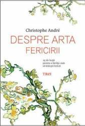 Despre Arta Fericirii - Christophe Andre