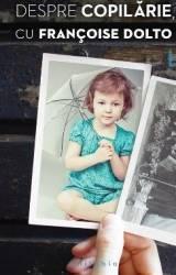 Despre copilarie cu Francoise Dolto
