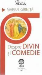 Despre divin si comedie - Marius Girnita
