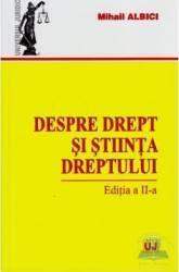 Despre drept si stiinta dreptului - Mihail Albici Carti