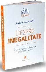 Despre inegalitate - James K. Galbraith Carti
