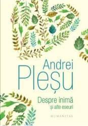 Despre inima si alte eseuri - Andrei Plesu Carti