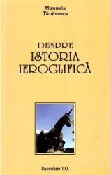Despre istoria ieroglifica - Manuela Tanasescu