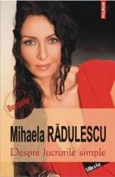 Despre lucrurile simple Ed.2 - Mihaela Radulescu