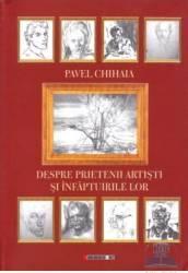 Despre prietenii artisti si infaptuirile lor - Pavel Chihaia