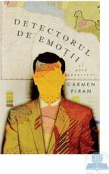 Detectorul de emotii si alte povestiri - Carmen Firan Carti