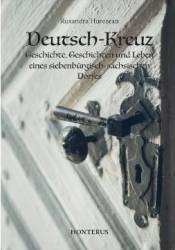 Deutsch-Kreuz. Geschichte Geschichten und Leben eines siebenburgisch-sachsischen Dorfes - Ruxandra Hurezean