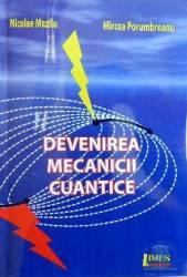 Devenirea mecanicii cuantice - Nicolae Mazilu Mircea Porumbreanu