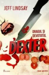 Dexter 2 Dragul si devotatul Dexter - Jeff Lindsay Carti