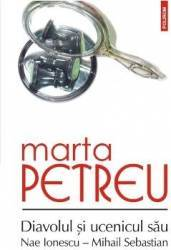 Diavolul si ucenicul sau Nae Ionescu-Mihail Sebastian - Marta Petreu