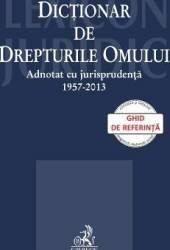 Dictionar de Drepturile Omului adnotat cu jurispridenta 1957-2013 Carti