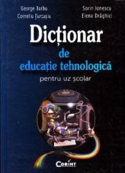 Dictionar de educatie tehnologica pentru uz scolar - George Barbu Sorin Ionescu