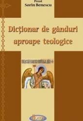 Dictionar de ganduri aproape teologice - Sorin Benescu