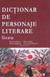 Dictionar de personaje literare Liceu - Evelina Circiu Mircea Mot