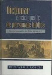 Dictionar Enciclopedic De Personaje Biblice - Richard R. Losch