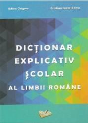 Dictionar explicativ scolar al limbii romane - Adina Grigore
