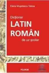 Dictionar latin-roman de uz scolar - Elena Musetescu Telesa Carti