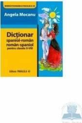 Dictionar spaniol- roman roman-spaniol cls II-VIII - Angela Mocanu