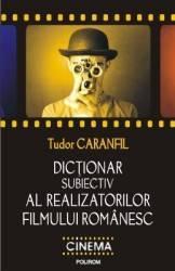 Dictionar subiectiv al realizatorilor filmului romanesc - Tudor Caranfil