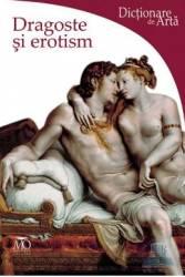 Dictionare de arta - Dragoste Si Erotism