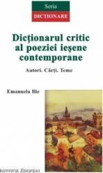 Dictionarul Critic Al Poeziei Iesene Contemporane - Emanuela Ilie