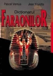 Dictionarul Faraonilor - Pascal Vernus Jean Yoyotte Carti