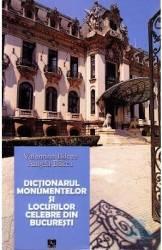 Dictionarul monumentelor si locurilor celebre din Bucuresti - Valentina Bilcea