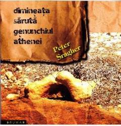 Dimineata saruta genunchiu Athenei - Peter Sragher