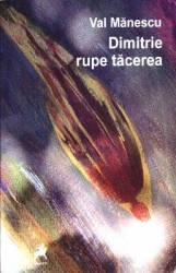 Dimitrie rupe tacerea - Val Manescu