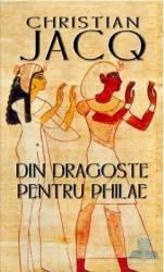 Din dragoste pentru Philae - Christian Jacq