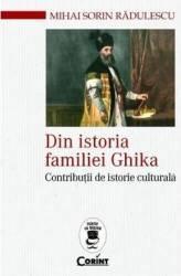 Din istoria familiei Ghika - Mihai Sorin Radulescu Carti