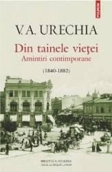 Din Tainele Vietei. Amintiri Contimporane 1840-1882 - V.A. Urechia