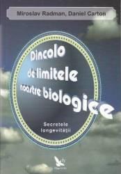 Dincolo de limitele noastre biologice. Secretele longevitatii - Miroslav Radman Daniel Carton