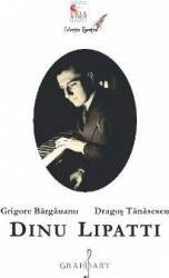 Dinu Lipatti - Grigore Bargauanu Dragos Tanasescu