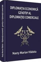 Diplomatia economica genotip al diplomatiei comerciale - Nasty Marian Vladoiu Carti