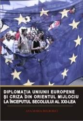 Diplomatia Uniunii Europene si criza din Orientul Mijlociu la inceputul sec. XXI - Ana-Maria Bolborici title=Diplomatia Uniunii Europene si criza din Orientul Mijlociu la inceputul sec. XXI - Ana-Maria Bolborici